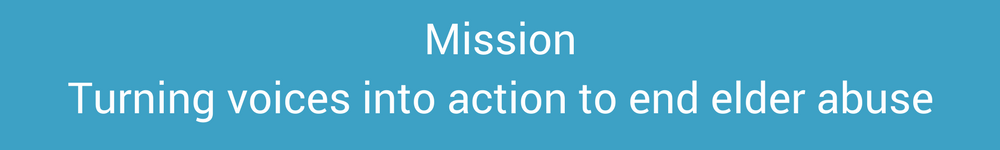 Mission: Turning voices into action to end elder abuse.