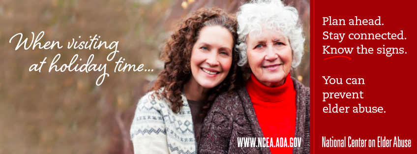 "Older woman with middle aged woman hugging. The text says, ""When visiting at holiday time plan ahead, stay connected, and know the signs. You can prevent elder abuse"""